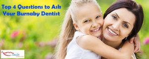 Top 4 Questions to Ask Your Burnaby Dentist